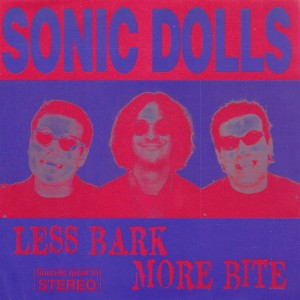 Sonic Dolls ‎– Less Bark...
