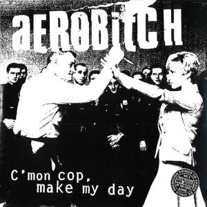 Aerobitch – C'mon Cop,...