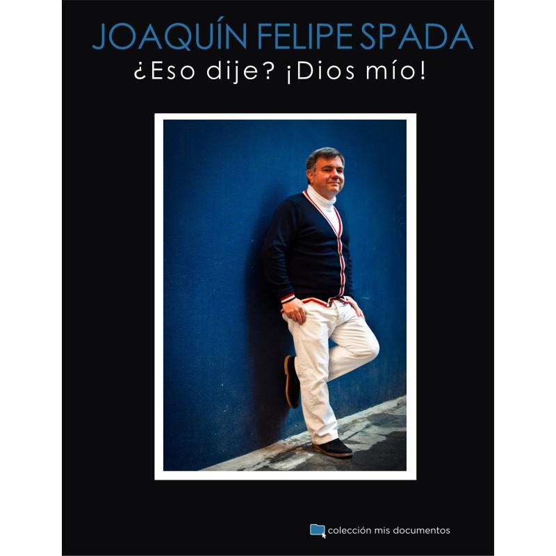 Joaquín Felipe Spada: ¿Eso dije? ¡Dios mío!