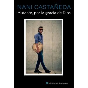Nani Castañeda: Mutante, por la gracia de Dios