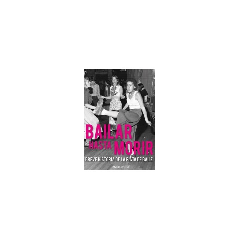 Bailar hasta morir - Breve historia de la pista de baile (Dolly Records)