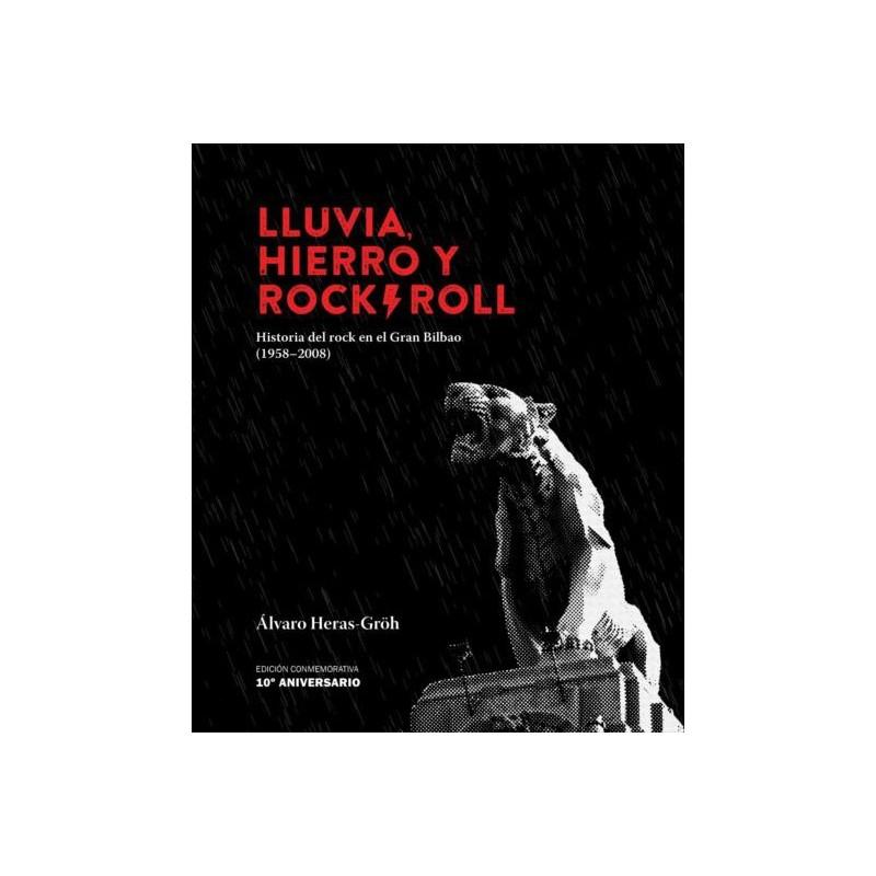 Lluvia, hierro y Rock&Roll. Historia del Rock en el Gran Bilbao (1958-2008) - Álvaro Heras Gröh