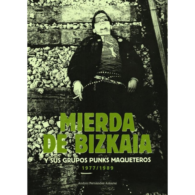 Mierda de Bizkaia y sus grupos punks maqueteros - Andoni Fernández Azkarai
